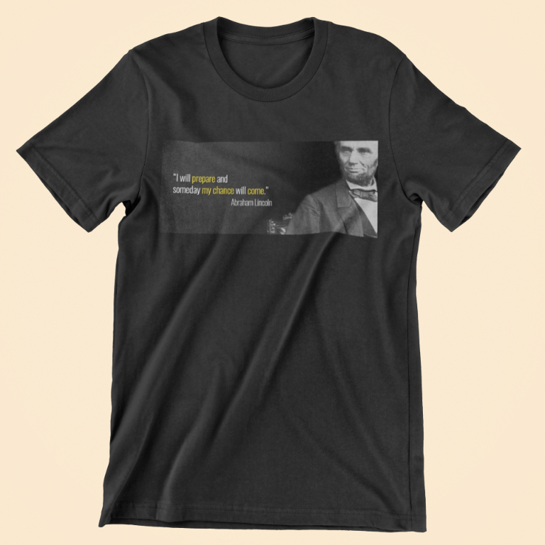 Abraham Lincoln T-Shirt - Quote: My Chance